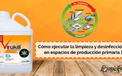 Cómo ejecutar la limpieza y desinfección en espacios de producción primaria Parte II