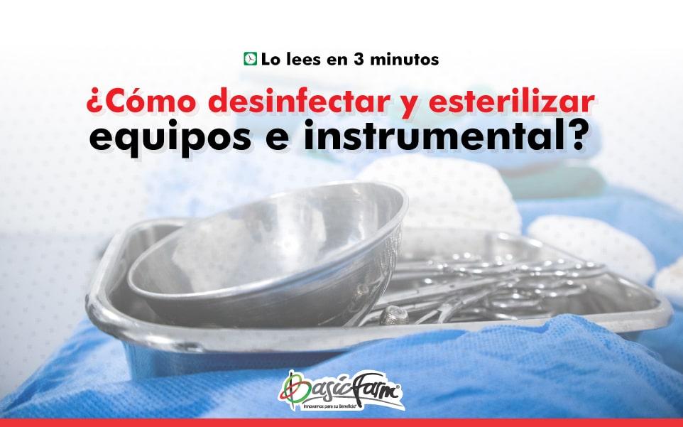 Cómo desinfectar y esterilizar equipos e instrumental
